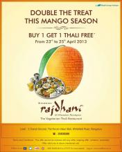 Double the treat this mango season, Buy 1 Get 1 Thali Free* Offer from 23 to 25 April 2013 at Rajdhani, Forum Value Mall, Whitefield, Bangalore